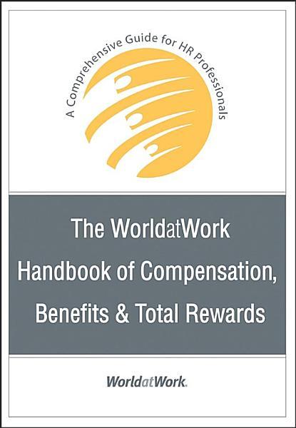 The Worldatwork Handbook Of Compensation Benefits And Total Rewards