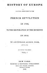 History of Europe from the Commencement of the French Revolution in 1789, to the Restoration of the Bourbons in 1815