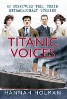 Titanic Voices  63 Survivors Tell Their Extraordinary Stories PDF