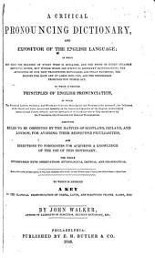 A Critical Pronouncing Dictionary, and Expositor of the English Language ...: To which is Prefixed Principles of English Pronunciation ... Likewise, Rules to be Observed by the Natives of Scotland, Ireland and London ... and Directions to Foreigners ... The Whole Interspersed with Observations, Etymological, Critical, and Grammatical ... To which is Annexed A Key to the Classical Pronunciation of Greek, Latin, and Scripture Proper Names, &c