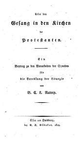 Ueber den Gesang in den Kirchen der Protestanten: Ein Beytrag zu den Vorarbeiten der Synoden für die Veredlung der Liturgie