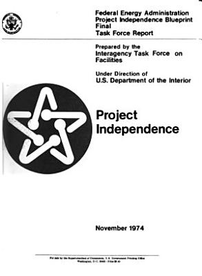 Project Independence Blueprint  Final Task Force Report  Facilities