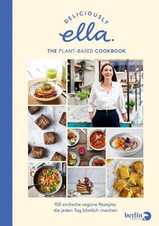 Deliciously Ella  The Plant Based Cookbook PDF