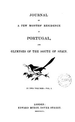 Journal of a Few Months  Residence in Portugal  and Glimpses of the South of Spain PDF