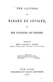 The Letters of Madame De Sévigné: To Her Daughter and Friends