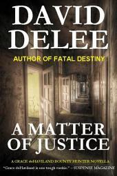 A Matter of Justice: A Grace deHaviland Bounty Hunter Novella