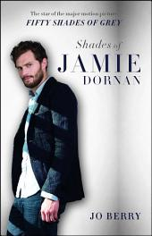 Shades of Jamie Dornan: The Star of the Major Motion Picture Fifty Shades of Grey