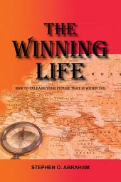 The Winning Life: How to Unleash Your Future That Is Within You