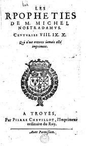 Les Rpopheties [sic] de M. Michel Nostradamus. Centuries VIII. IX. X. Qui n'ont encores iamais esté imprimees [-centurie XI publ. par Vincent Seve]