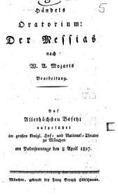 Händels Oratorium: Der Messias: auf Allerhöchsten Befehl aufgeführt im großen königl. Hof- und National-Theater zu München am Palmsonntage den 8. April 1827