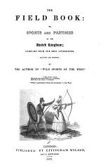 The Field Book: Or, Sports and Pastimes of the United Kingdom