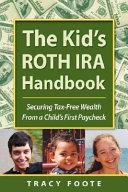 The Kid's Roth IRA Handbook