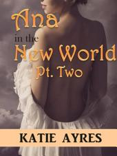 Ana in the New World Pt. Two