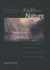 Keeping Faith with Nature: Ecosystems, Democracy, and America?s Public Lands