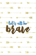 Let's All Be Brave