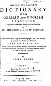 The New And Complete Dictionary Of The German And English Languages: Composed Chiefly After the German Dictionaries of Mr. Adelung and of Mr. Schwan. ... Containig the Letters H - R of the German Alphabet explained in English, Volume 2