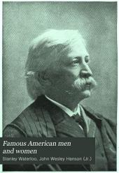 Famous American Men and Women: A Complete Portrait Gallery of Celebrated People, Whose Names are Prominent in the Annals of the Time, Each Portrait Accompanied by an Authentic Biographical Sketch, Secured by Personal Interview--the Whole Forming a Text Book of National Character