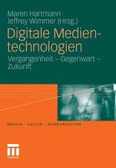 Digitale Medientechnologien: Vergangenheit - Gegenwart - Zukunft
