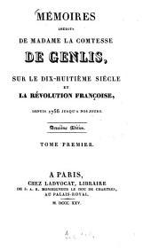 Mémoires inédits de madame la comtesse de Genlis sur le dix-huitième siècle et la révolution françoise depuis 1756 jusqu'à nos jours: Volume1
