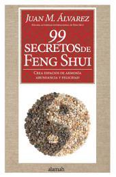 99 secretos de Feng Shui: Crea espacios de armonía, abundancia y felicidad