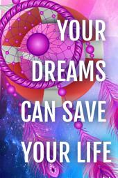 Your Dreams Can Save Your Life: How and why yours dreams warn you of every danger: tidal waves, tornadoes, storms, landslides, plane crashes, assaults, attacks, burglaries, etc.