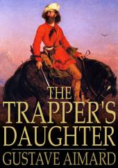 The Trapper's Daughter: A Story of the Rocky Mountains