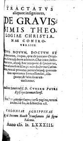 Tractatvs aliquot insigniores, De Gravissimis Theologiae Christianae Controversiis: Opvs Novvm, Doctvm Et elaboratum ...