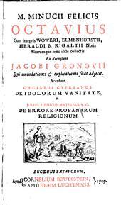 M. Minucii Felicis Octavius: cum integris Woweri, Elmenhorstii, Heraldi et Rigaltii notis aliorumque hinc inde collectis