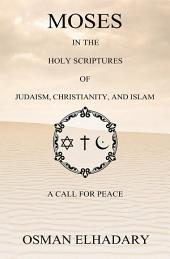 Moses in the Holy Scriptures of Judaism, Christianity and Islam: A Call for Peace