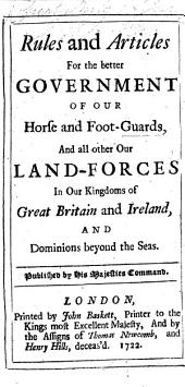 Rules and articles for the better government of our Horse and Foot Guards, and all other our land forces ... Published by His Majesties command. B.L.