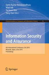 Information Security and Assurance: 4th International Conference, ISA 2010, Miyazaki, Japan, June 23-25, 2010, Proceedings