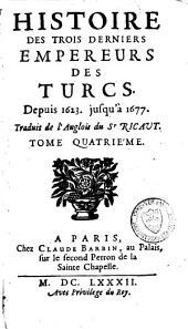 Histoire des trois derniers empereurs des Turcs: depuis 1623 jusqu'à 1677