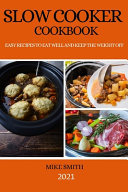 Slow Cooker Cookbook  Easy Recipes to Eat Well and Keep the Weight Off