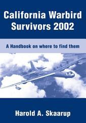 California Warbird Survivors 2002: A Handbook on where to find them