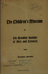 The Children's Museum of the Brooklyn Institute of Arts and Sciences, Bedford Park ...: Opened Dec. 16th, 1899