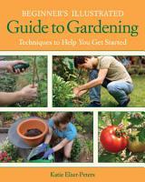 Beginner s Illustrated Guide to Gardening PDF