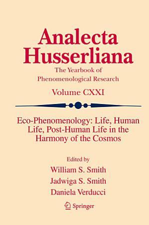Eco Phenomenology  Life  Human Life  Post Human Life in the Harmony of the Cosmos PDF