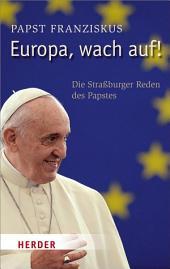 Europa, wach auf!: Die Straßburger Reden des Papstes