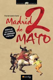 Madrid, 2 de mayo: Crónica de las 24 horas que amargaron a Napoleón.