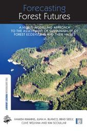 Forecasting Forest Futures: A Hybrid Modelling Approach to the Assessment of Sustainability of Forest Ecosystems and their Values