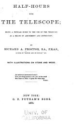 Half-hours with the Telescope: Being a Popular Guide to the Use of the Telescope as a Means of Amusement and Instruction
