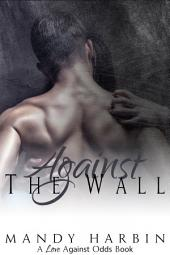 Against The Wall: Love Against Odds Book 2