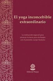 El yoga inconcebible extraordinario: La instrucción especial para alcanzar la tierra pura de Keajra con el presente cuerpo humano