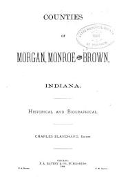 Counties of Morgan, Monroe, and Brown, Indiana: Historical and Biographical