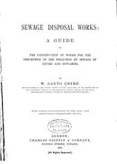 Sewage Disposal Works: A Guide to the Construction of Works for the Prevention of the Pollution by Sewage of Rivers and Estuaries