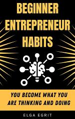 Beginner Entrepreneur Habits : You Become What You Are Thinking And Doing