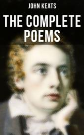The Complete Poems of John Keats: Ode on a Grecian Urn, Ode to a Nightingale, Hyperion, Endymion, The Eve of St. Agnes, Isabella, Ode to Psyche, Lamia, Sonnets…