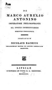 De Marco Aurelio Antonino, imperatore philosophante ex ipsius commentariis scripto philologica