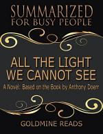 All the Light We Cannot See - Summarized for Busy People: A Novel: Based on the Book by Anthony Doerr