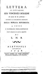Lettera al cittadino Gio. Vincenzo Bolgeni sul parere da lui pubblicato intorno al giuramento ordinato dalla Romana Repubblica a tutti i pubblici fonzionarii coll'analisi di detto scritto di L. M. B